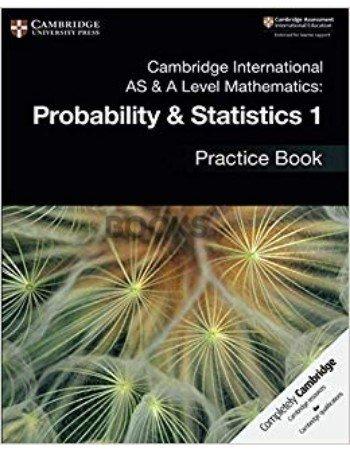 Cambridge International AS & A Level Mathematics Probability & Statistics 1 Practice Book 2018