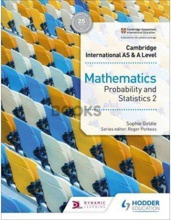 Cambridge International AS & A Level Mathematics Probability & Statistics 2 Goldie