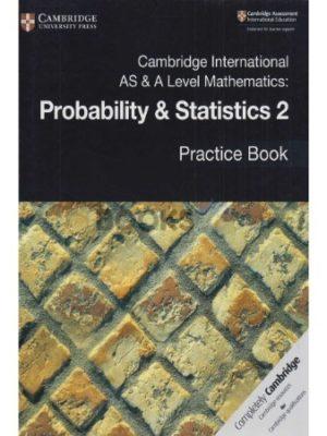 Cambridge International AS & A Level Mathematics Probability & Statistics 2 Practice Book 2018