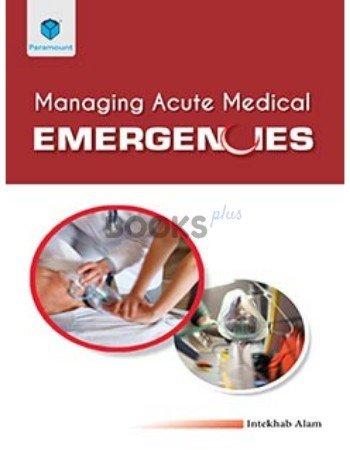 Managing Acute Medical Emergencies intekhab alam paramount
