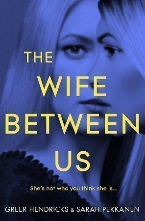 The Wife Between Us Greer Hendricks & Sarah Pekkanen