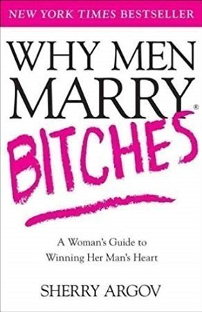Why Men Marry Bitches Sherry Argov