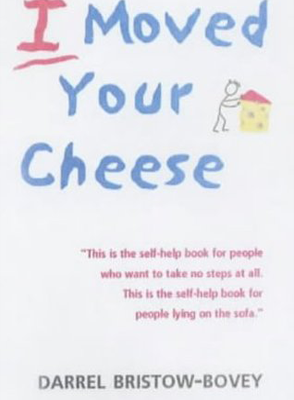 I Moved Your Cheese by Darrel Bristow-Bovey