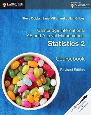 Cambridge International AS and A Level Mathematics Statistics 2 Coursebook Revised