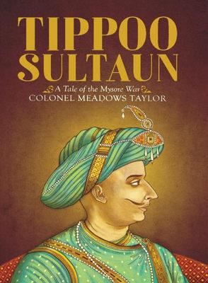 Tippoo Sultaun A Tale of the Mysore War