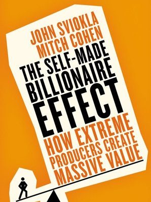The Self-made Billionaire Effect How Extreme Producers Create Massive Value