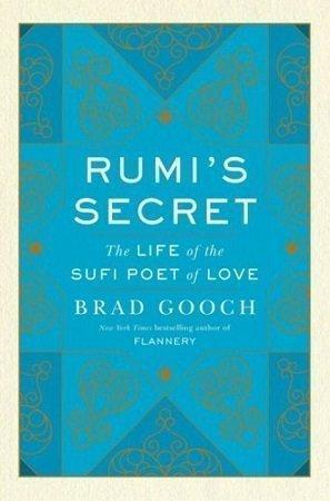 Rumis Secret The Life of the Sufi Poet of Love