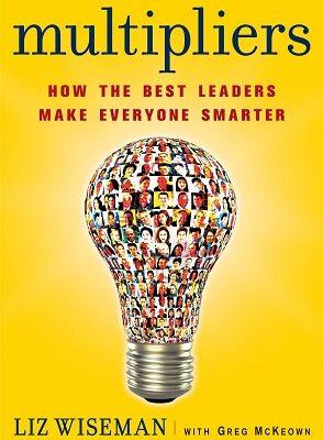 Multipliers How the Best Leaders Make Everyone Smarter