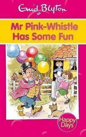 Mr. Pink Whistle has some fun Enid Blyton